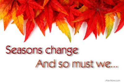 Just like the seasons, there is a time for a change in life too.