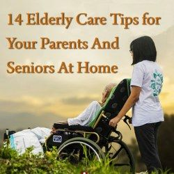 14 Tips for Elderly Care at Home of Aging Parents and Seniors