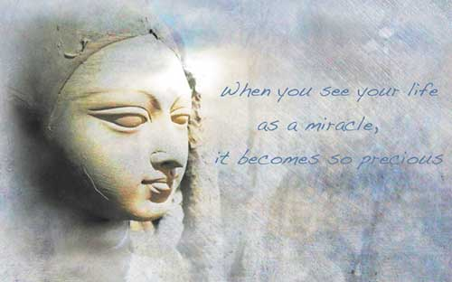 When you see your life as a miracle, it becomes so precious
