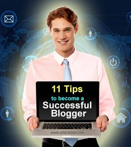 11 Powerful Blogging Tips To Help You Become A Successful Blogger
