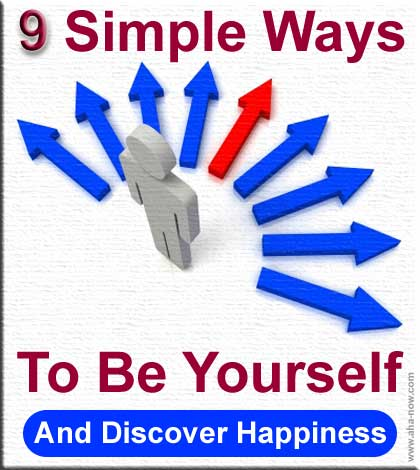 9 Simple Ways To Be Yourself And Discover Happiness