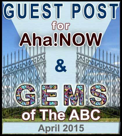 Guest Post On Aha!NOW & GEMS Of The ABC – April 2015