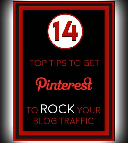 14 Top Tips to Get Pinterest to Rock Your Blog Traffic