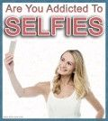 Image of a girl taking a selfie with the caption are you addicted to selfies