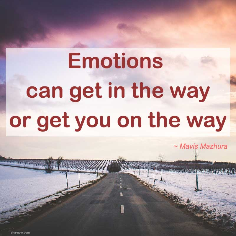 Emotions can get in the way of get you on the way