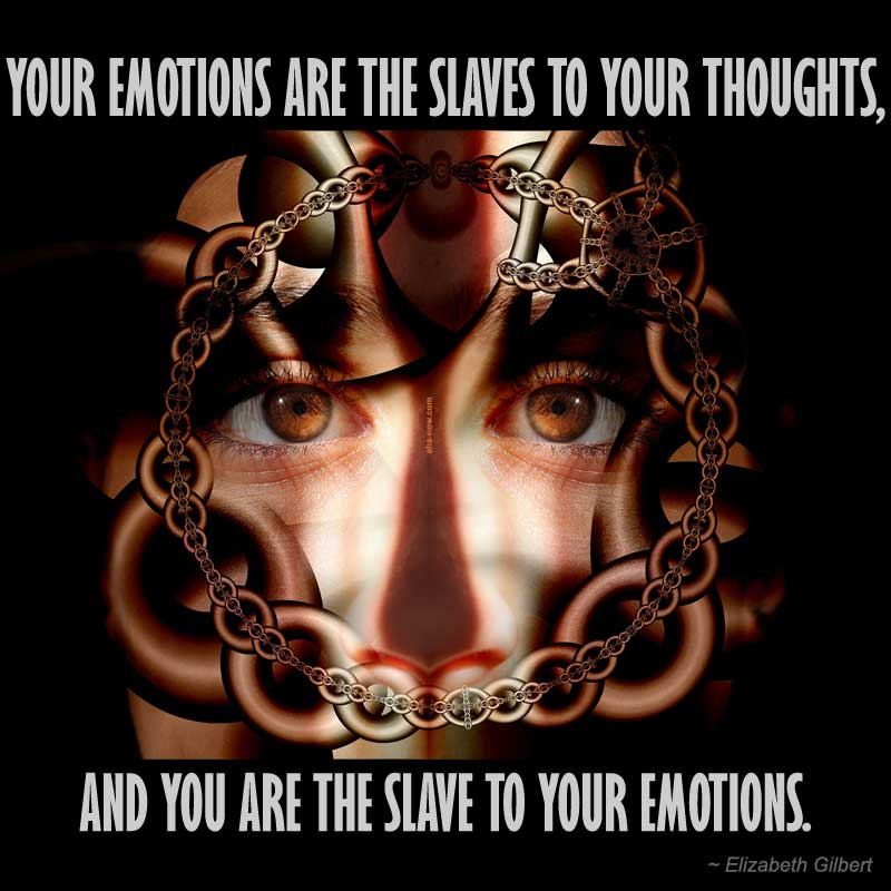 We are a slave to our emotions and thoughts