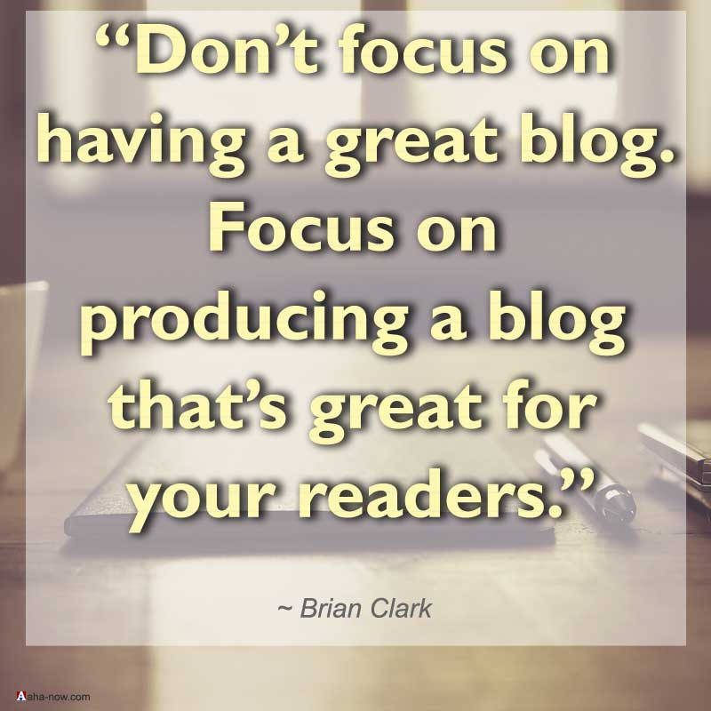 Blogging focus should be on making a blog great for readers