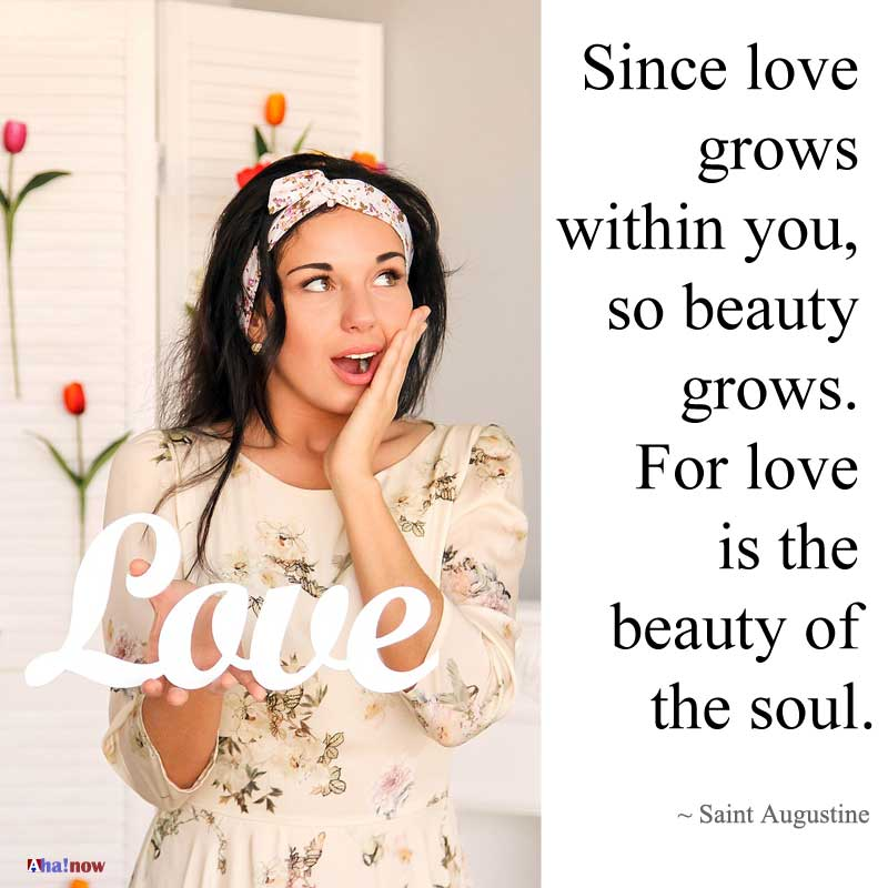 Since love grows within you, so beauty grows, for love is the beauty of the soul