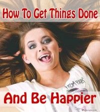 How to get things done and be happier