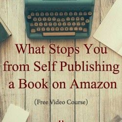 Why and How to Self Publish a Book on Amazon