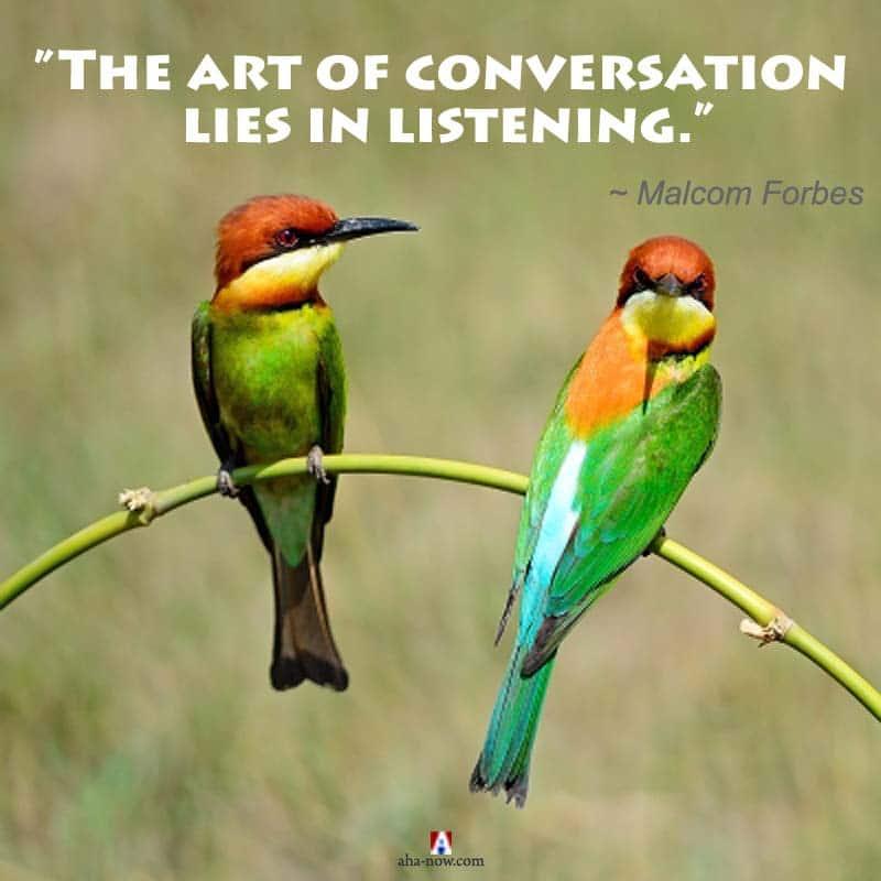 The art of conversation lies in listening