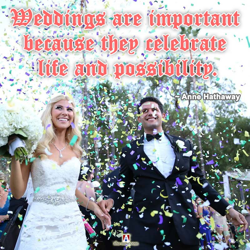 Weddings are important because they celebrate life and possibility