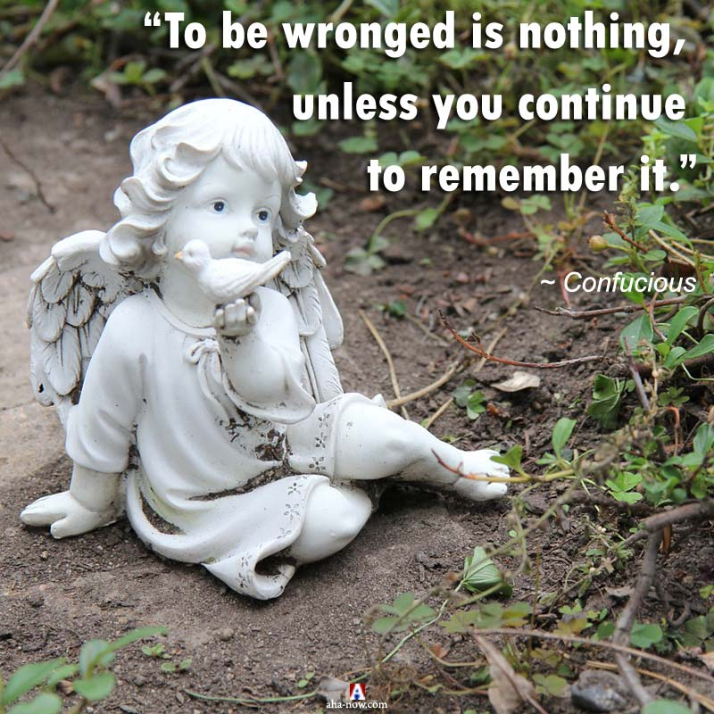 To be wronged is nothing unless you continue to remember it.