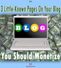 3 Little-Known Pages On Your Blog You Should Monetize