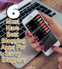 6 Must Have Best Blogging Apps For Savvy Bloggers
