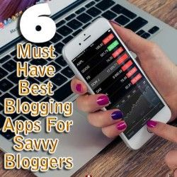 6 Best Free Blogging Apps For Savvy Bloggers