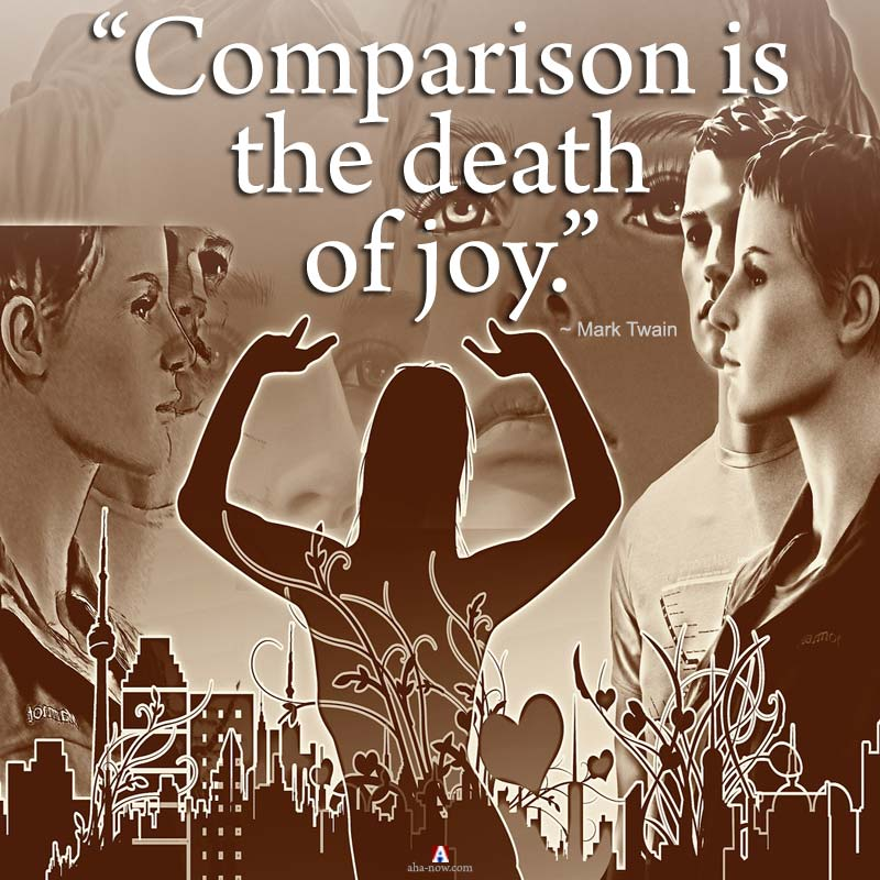 """Comparison is the death of joy."" ~ Mark Twain"