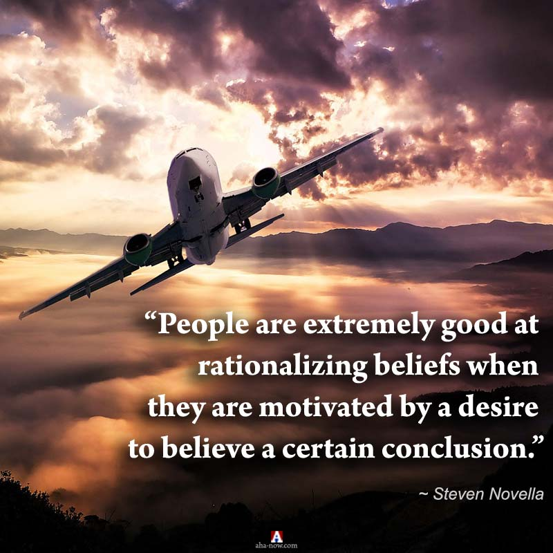 """""""People are extremely good at rationalizing beliefs when they are motivated by a desire to believe a certain conclusion."""" ~ Steven Novella"""