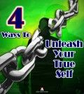 4 ways to unleash your true self