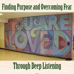 Finding Purpose and Overcoming Fear Through Deep Listening