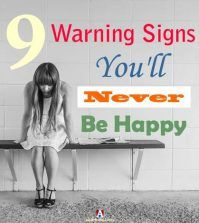 9 Warning Signs That You Will Never Be Happy