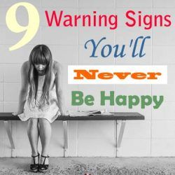 9 Warning Signs You'll Never Be Happy
