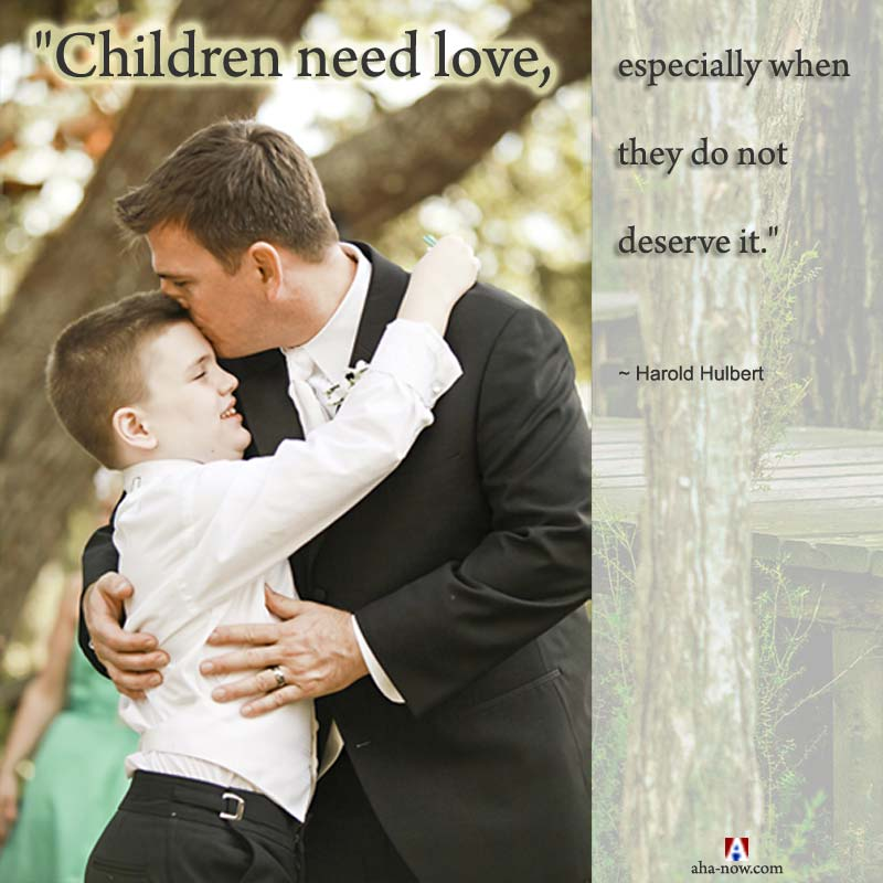 """""""Children need love, especially when they do not deserve it."""" ~ Harold Hulbert"""