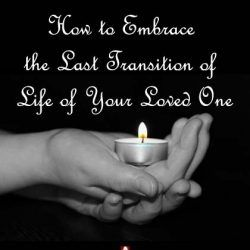 How to Embrace the Last Transition of Life of Your Loved One