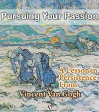 Pursuing Your Passion - A Lesson in Persistence From Vincent Van Gogh