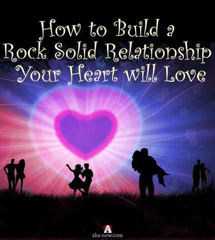 How to Build a Rock Solid Relationship Your Heart will Love