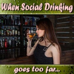When Social Drinking Goes Too Far