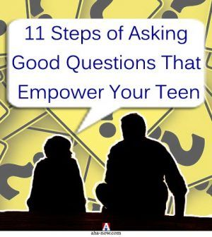 11 Steps of Asking Good Questions That Empower Your Teen