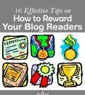 16 effective tips on how to reward your blog readers