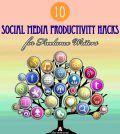 10 Social Media Productivity Hacks for Freelance Writers