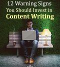 12 Warning Signs You Should Invest in Content Writing