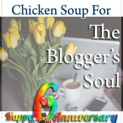 Chicken Soup For The Blogger's Soul: Blog Anniversary Post