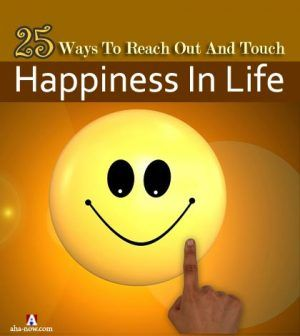 25 Ways To Reach Out And Touch Happiness In Life