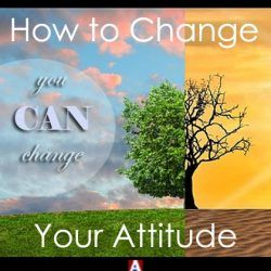 You CAN Change: How to Change Your Attitude