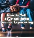 Two kids and dog with caption how to tell your child you're separating