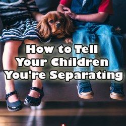 How and When Should the Divorcing Parents Tell their Kids about Separation