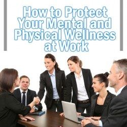 How to Protect Your Mental and Physical Wellness at Work