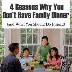 4 Reasons Why You Don't Have Family Dinners (and What You Can Do Instead)