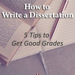 How to Write a Dissertation: 5 Tips to Get Good Grades