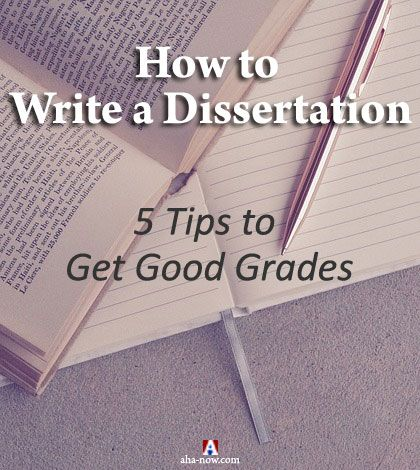 How to Write a Dissertation 5 Tips to Get Good Grades Aha!NOW