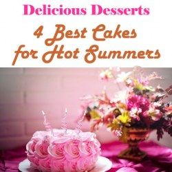 Delicious Desserts: 4 Best Cakes for Hot Summers