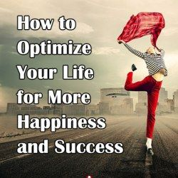 How to Optimize Your Life for More Happiness and Success