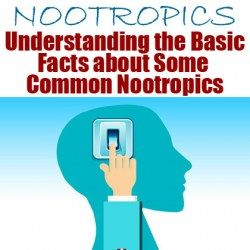 Understanding the Basic Facts about Some Common Nootropics