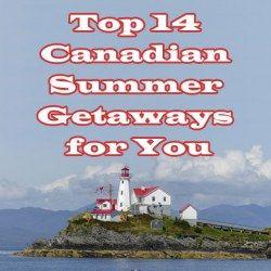 Top 14 Canadian Summer Getaways for You