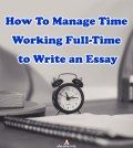 A picture of a notebook and a table clock with text how to manage time working full-time to write an essay
