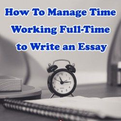 How To Manage Time Working Full-Time to Write an Essay